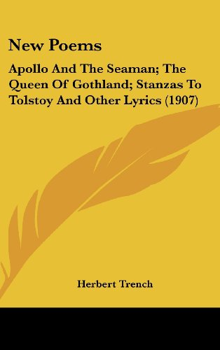 New Poems: Apollo and the Seaman; The Queen of Gothland; Stanzas to Tolstoy and Other Lyrics (1907)