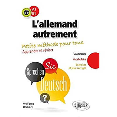 l'Allemand Autrement Petite Méthode pour Tous. Apprendre et Réviser Grammaire Vocabulaire Exercices et Jeux Corrigés A1-B1