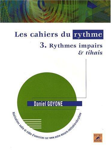 Les Cahiers du rythme - Volume 3 : Rythmes impairs & tihais par Daniel Goyone