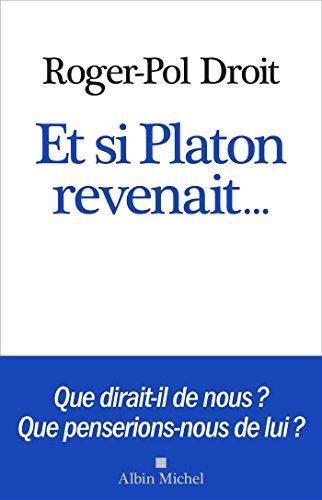 Et si Platon revenait. par Roger-Pol Droit