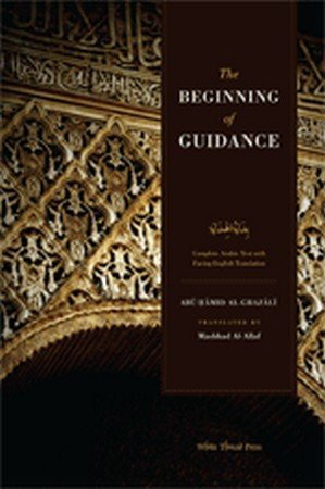 The Beginning of Guidance: The Imam and proof of Islam by Abu Hamid Al-Ghazali (2010-01-01)