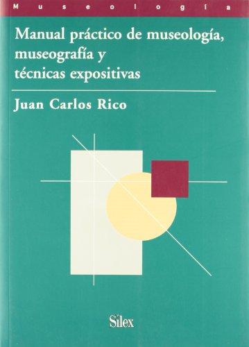 Manual práctico de museología, museografía y técnicas expositivas por Juan Carlos Rico