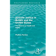 Juvenile Justice in Britain and the United States: The Balance of Needs and Rights (Routledge Revivals)