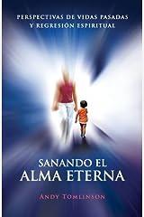 Sanando El Alma Eterna - Perspectivas de Vidas Pasadas y Regresion Espiritual (Spanish Edition) by Andy Tomlinson (2013-07-23) Paperback