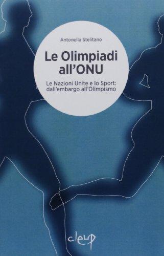 Le Olimpiadi all'ONU. Le Nazioni Unite e lo sport. Dall'embargo all'olimpismo (Scienze politiche) por Antonella Stelitano