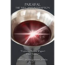 """PARSIFAL: The Will and Redemption: """"Exploring Richard Wagner's Final Treatise"""" (English Edition)"""