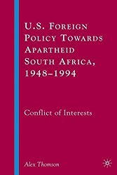 U.S. Foreign Policy Towards Apartheid South Africa, 1948-1994: Conflict of Interests
