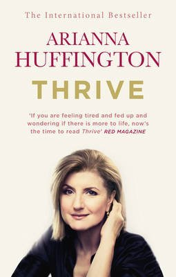 [(Thrive : The Third Metric to Redefining Success and Creating a Happier Life)] [By (author) Arianna Huffington] published on (January, 2015)