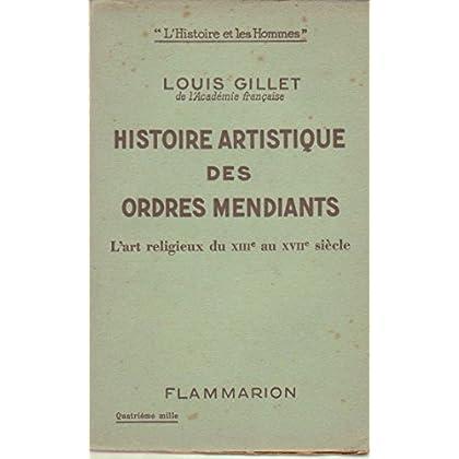 Louis Gillet,... Histoire artistique des ordres mendiants : Essai sur l'art religieux du XIIIe au XVIIe siècle