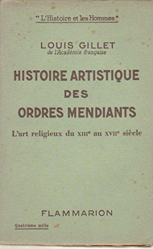 Louis Gillet,... Histoire artistique des ordres mendiants : Essai sur l'art religieux du XIIIe au XVIIe siècle par Louis Gillet