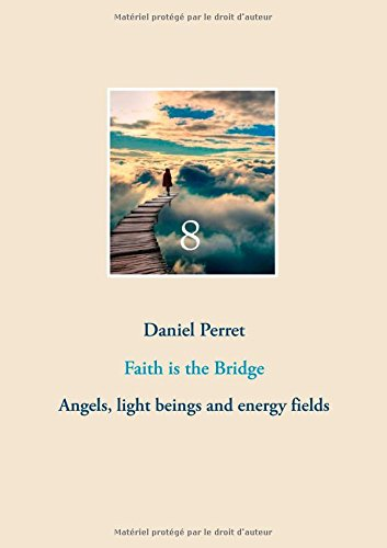 Faith is the Bridge : Angels, Light Beings and Energy Fields