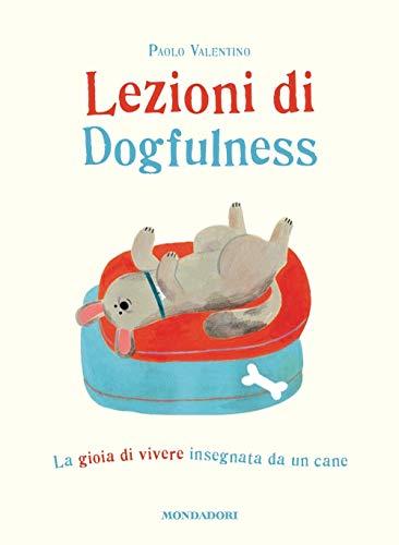 Lezioni di dogfulness. La gioia di vivere insegnata da un cane