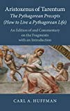 Aristoxenus of Tarentum: The Pythagorean Precepts (How to Live a Pythagorean Life): An Edition of and Commentary on the Fragments with an Introduction -