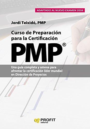 Curso de Preparación para la Certificación  PMP®: Una guía completa y amena para afrontar la certificación líder mundial en Dirección de Proyectos por Jordi Teixidó