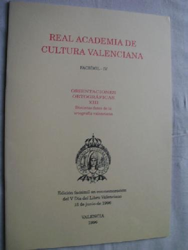 REAL ACADEMIA DE CULTURA VALENCIANA. FACSÍMIL IV. Orientaciones ortográficas XIII, distintas fases de la ortografía valenciana