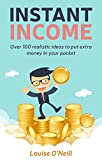 Instant Income: Over 100 ideas to put money in your pocket.