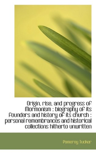 Origin, rise, and progress of Mormonism: biography of its founders and history of its church : pers