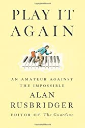 Play It Again: An Amateur Against the Impossible by Alan Rusbridger (2013-09-17)