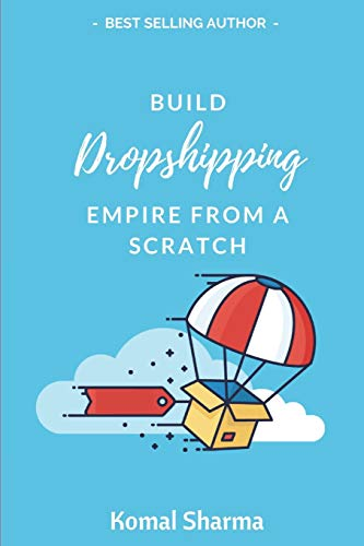 Build Dropshipping Empire From A Scratch: Learn How To Make 10K/Month In E-Commerce Using Shopify, Aliexpress, And Dropshipping, From Scratch.