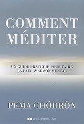 Comment méditer : Un guide pratique pour faire la paix avec son mental