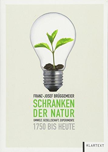Schranken der Natur: Umwelt, Gesellschaft, Experimente 1750 bis heute