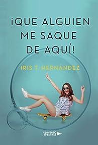 Que alguien me saque de aquí par Iris T. Hernández
