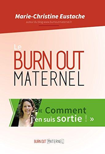 Le burn out maternel, comment j'en suis sortie: Inclus les articles 2014 et 2015
