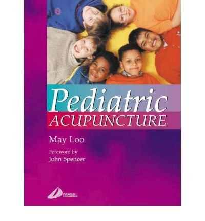[(Pediatric Acupuncture)] [Author: May Loo] published on (October, 2002)