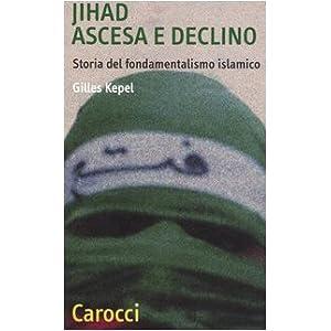 Jihad. Ascesa e declino. Storia del fondamentalismo islamico