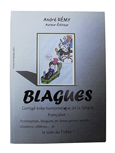 BLAGUES: Corrigé trés humoristique de la langue française- Acronymes, blagues en tous genre, perles, citations célèbres...etLe coin du Poète! par André Remy