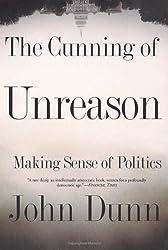 The Cunning Of Unreason: Making Sense of Politics