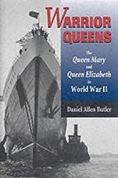 Warrior Queens: The Queen Mary and the Queen Elizabeth in World War II by Daniel Allen Butler (2002-01-22)