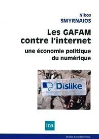 Les GAFAM contre l'Internet : Une économie politique du numérique par Nikos Smyrnaios