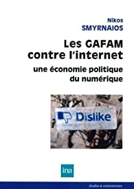 Les GAFAM contre l'Internet par Nikos Smyrnaios