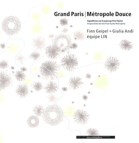Grand Paris Metropole Douce (Hypothèses sur le paysage Post-Kyoto - Propositions for the Post-Kyoto Metropolis)