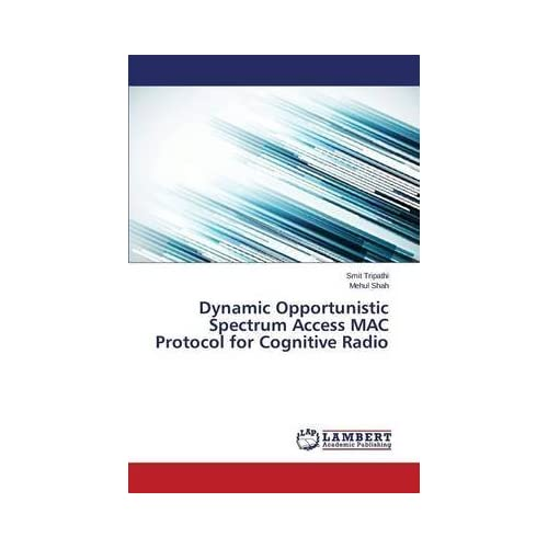 [(Dynamic Opportunistic Spectrum Access Mac Protocol for Cognitive Radio)] [By (author) Tripathi Smit ] published on (October, 2014)