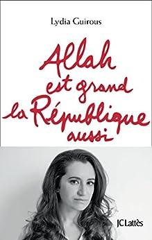 Allah est grand la République aussi (Essais et documents) par [Guirous, Lydia]