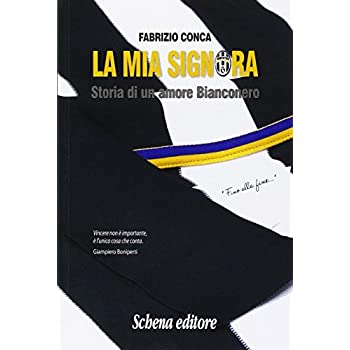 La Mia Signora. Storia Di Un Amore Bianconero