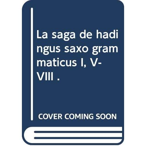 La saga de hadingus saxo grammaticus I, V-VIII .