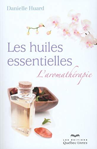 Les huiles essentielles - L'aromathérapie par Danielle Huard