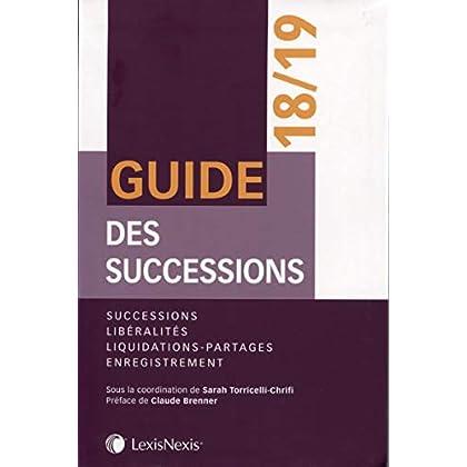 Guide des successions 2018-2019: Successions, libéralités, liquidations-partages, enregistrement. Préface de Claude Brenner
