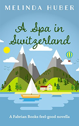 Book cover image for A Spa in Switzerland: A Fabrian Books Feel-Good Novella (Lakeside series Book 2)