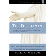 The Fulfillment: A Look at the Person and Ministry of Jesus Christ in a Uniquely Arranged Harmony and Commentary of the Gospels by Carl W. Wilson (2009-06-15)