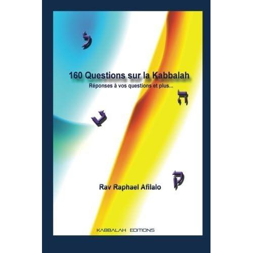 160 Questions sur la Kabbalah: R??ponses ?? vos questions et plus..... by Raphael Afilalo (2006-09-06)