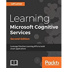 Learning Microsoft Cognitive Services - Second Edition: Leverage Machine Learning APIs to build smart applications
