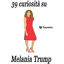 39 curiosità su Melania Trump