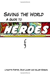 Saving the World: A Guide to Heroes by Lynnette Porter (2007-10-01)