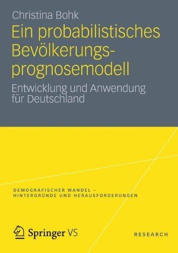 Ein Probabilistisches Bevölkerungsprognosemodell: Entwicklung und Anwendung für Deutschland (Demografischer Wandel - Hintergründe und Herausforderungen) (German Edition) by Christina Bohk (2012-05-25)