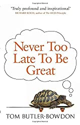 Never Too Late To Be Great: The Power of Thinking Long by Tom Butler-Bowdon (2014-03-06)