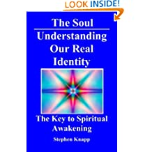 The Soul: Understanding Our Real Identity: the Key to Spiritual Awakening